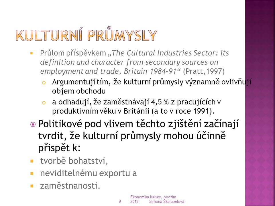 """ Průlom příspěvkem """"The Cultural Industries Sector: its definition and character from secondary sources on employment and trade, Britain 1984-91"""" (Pr"""