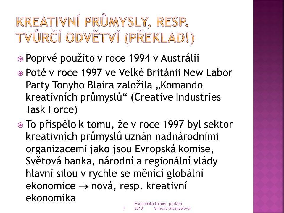 """ Poprvé použito v roce 1994 v Austrálii  Poté v roce 1997 ve Velké Británii New Labor Party Tonyho Blaira založila """"Komando kreativních průmyslů (Creative Industries Task Force)  To přispělo k tomu, že v roce 1997 byl sektor kreativních průmyslů uznán nadnárodními organizacemi jako jsou Evropská komise, Světová banka, národní a regionální vlády hlavní silou v rychle se měnící globální ekonomice  nová, resp."""