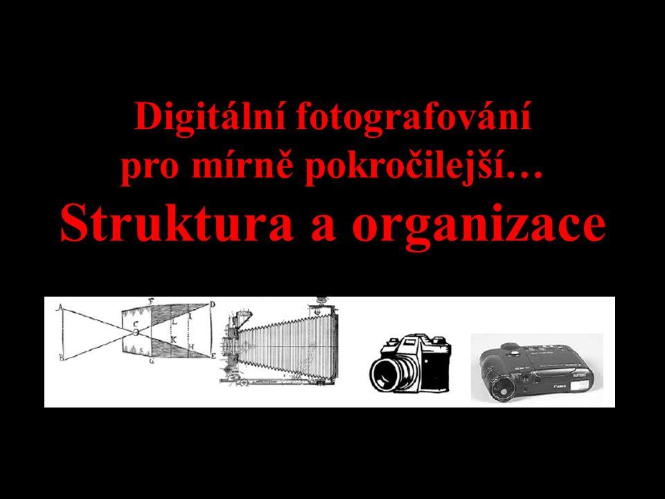 Digitální fotografování pro mírně pokročilejší… Struktura a organizace