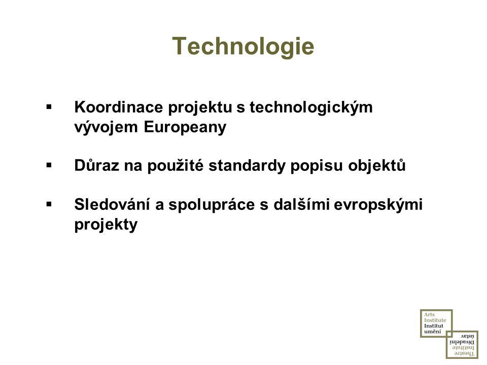 Technologie  Koordinace projektu s technologickým vývojem Europeany  Důraz na použité standardy popisu objektů  Sledování a spolupráce s dalšími ev