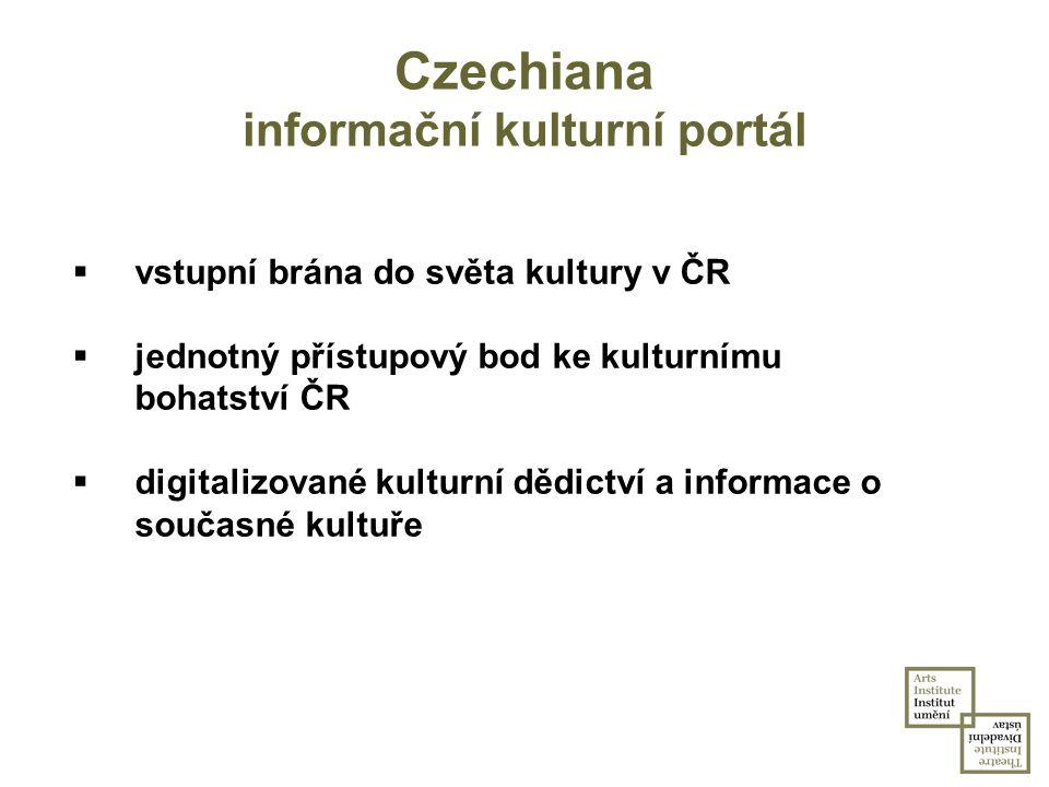 Czechiana informační kulturní portál  vstupní brána do světa kultury v ČR  jednotný přístupový bod ke kulturnímu bohatství ČR  digitalizované kultu