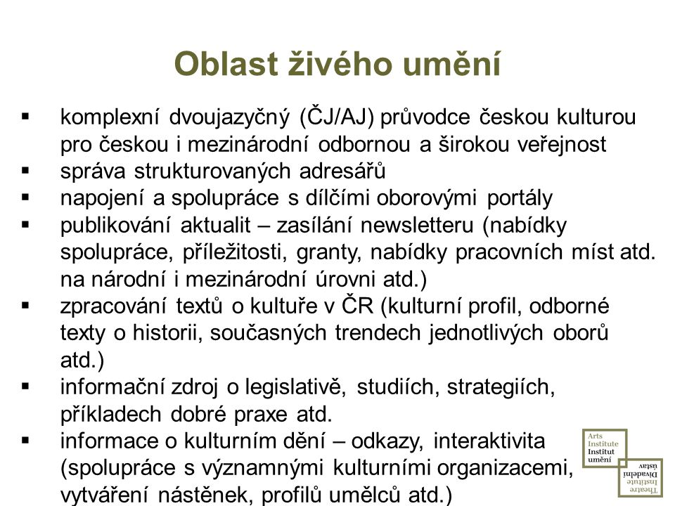 Oblast živého umění  komplexní dvoujazyčný (ČJ/AJ) průvodce českou kulturou pro českou i mezinárodní odbornou a širokou veřejnost  správa strukturov