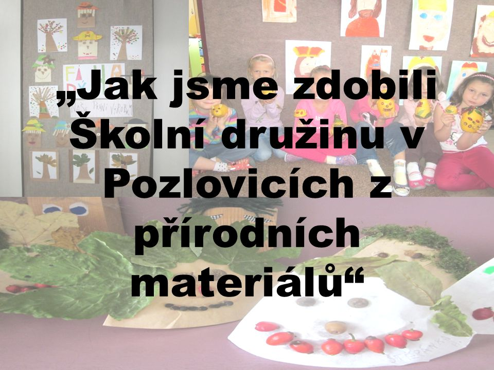 """""""Jak jsme zdobili Školní družinu v Pozlovicích z přírodních materiálů"""
