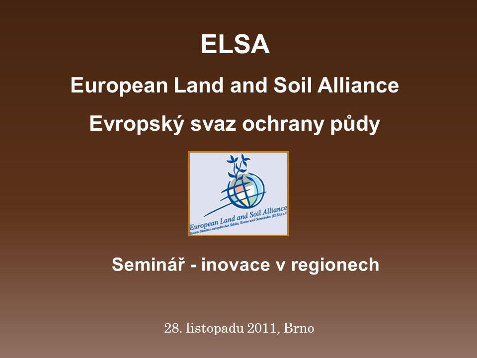 28. listopadu 2011, Brno ELSA European Land and Soil Alliance Evropský svaz ochrany půdy Seminář - inovace v regionech