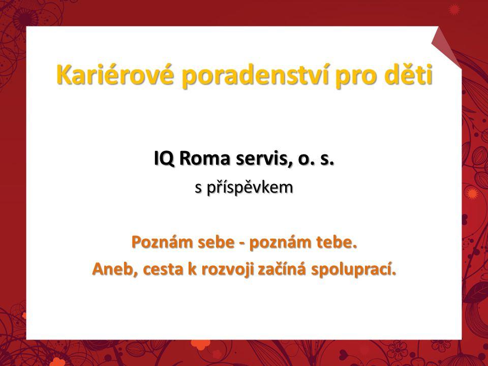 Kariérové poradenství pro děti IQ Roma servis, o. s. s příspěvkem Poznám sebe - poznám tebe. Aneb, cesta k rozvoji začíná spoluprací.