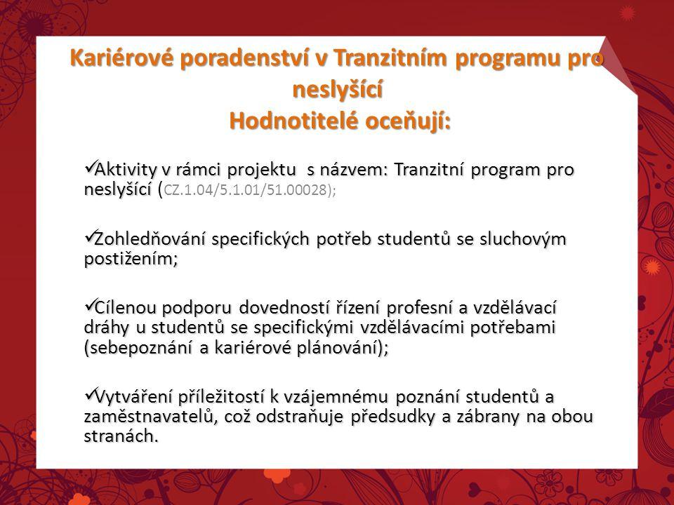 Kariérové poradenství v Tranzitním programu pro neslyšící Hodnotitelé oceňují: Aktivity v rámci projektu s názvem: Tranzitní program pro neslyšící Akt