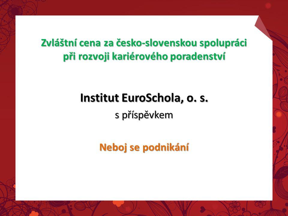 Zvláštní cena za česko-slovenskou spolupráci při rozvoji kariérového poradenství Institut EuroSchola, o.