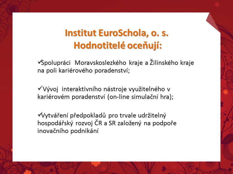 Institut EuroSchola, o. s. Hodnotitelé oceňují: Spolupráci Moravskoslezkého kraje a Žilinského kraje na poli kariérového poradenství; Spolupráci Morav