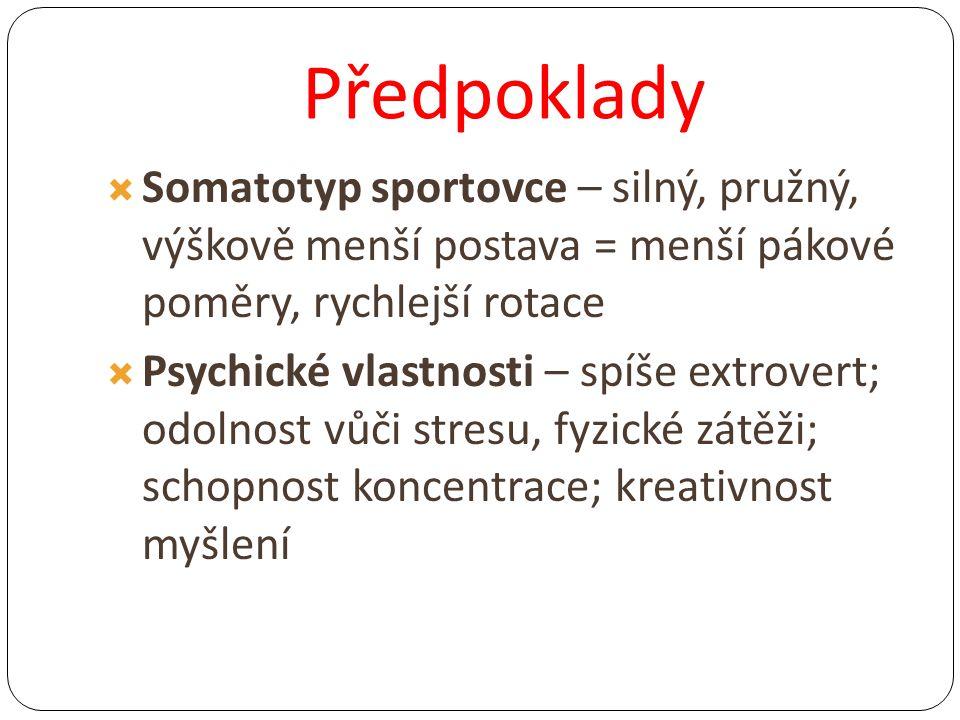 Předpoklady  Somatotyp sportovce – silný, pružný, výškově menší postava = menší pákové poměry, rychlejší rotace  Psychické vlastnosti – spíše extrov