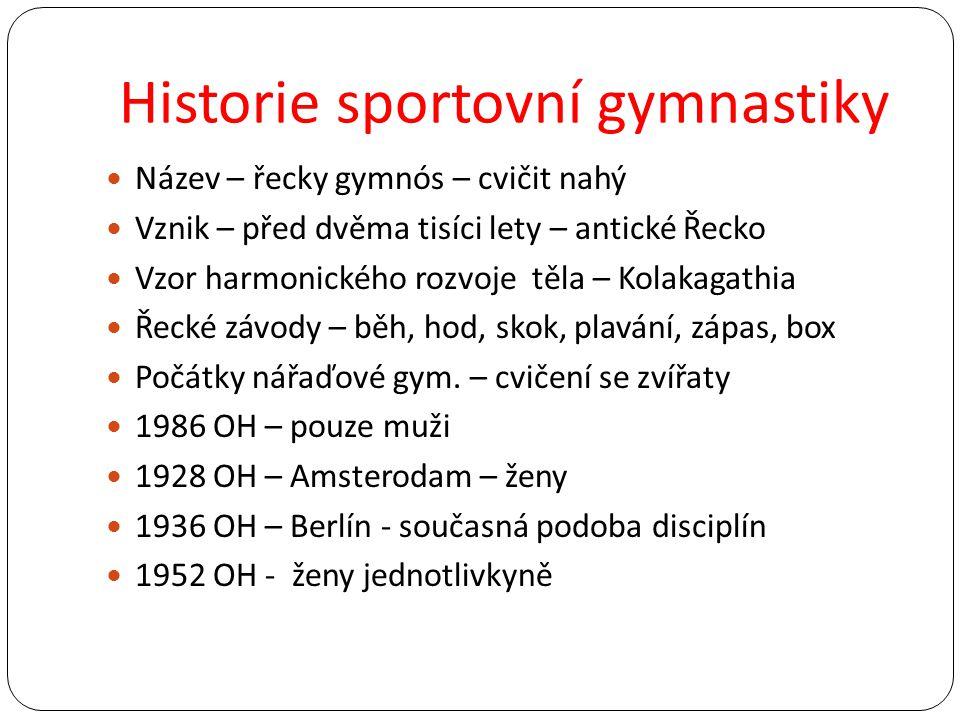 Historie sportovní gymnastiky Název – řecky gymnós – cvičit nahý Vznik – před dvěma tisíci lety – antické Řecko Vzor harmonického rozvoje těla – Kolak