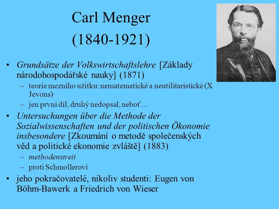 Mengerův marginalismus (1871) teorie statků –definice statku –statky prvního řádu přímo uspokojují potřeby –statky vyšších řádů podílejí se na produkci statků nižších řádů komplementární užitečnost odvozena ze statků nižších řádů a pouze po uplynutí nějakého času.