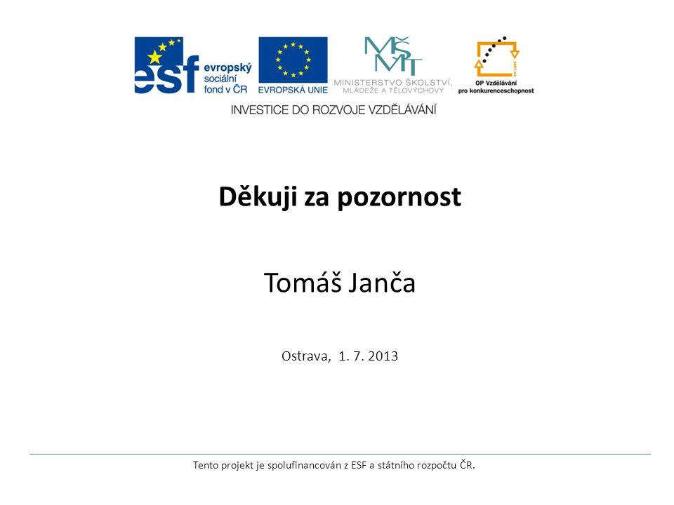 Děkuji za pozornost Tomáš Janča Ostrava, 1. 7. 2013 Tento projekt je spolufinancován z ESF a státního rozpočtu ČR.