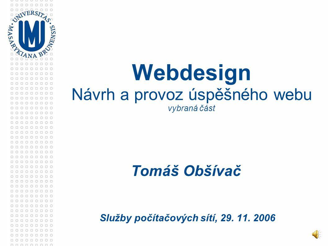 Webdesign Návrh a provoz úspěšného webu vybraná část Tomáš Obšívač Služby počítačových sítí, 29.