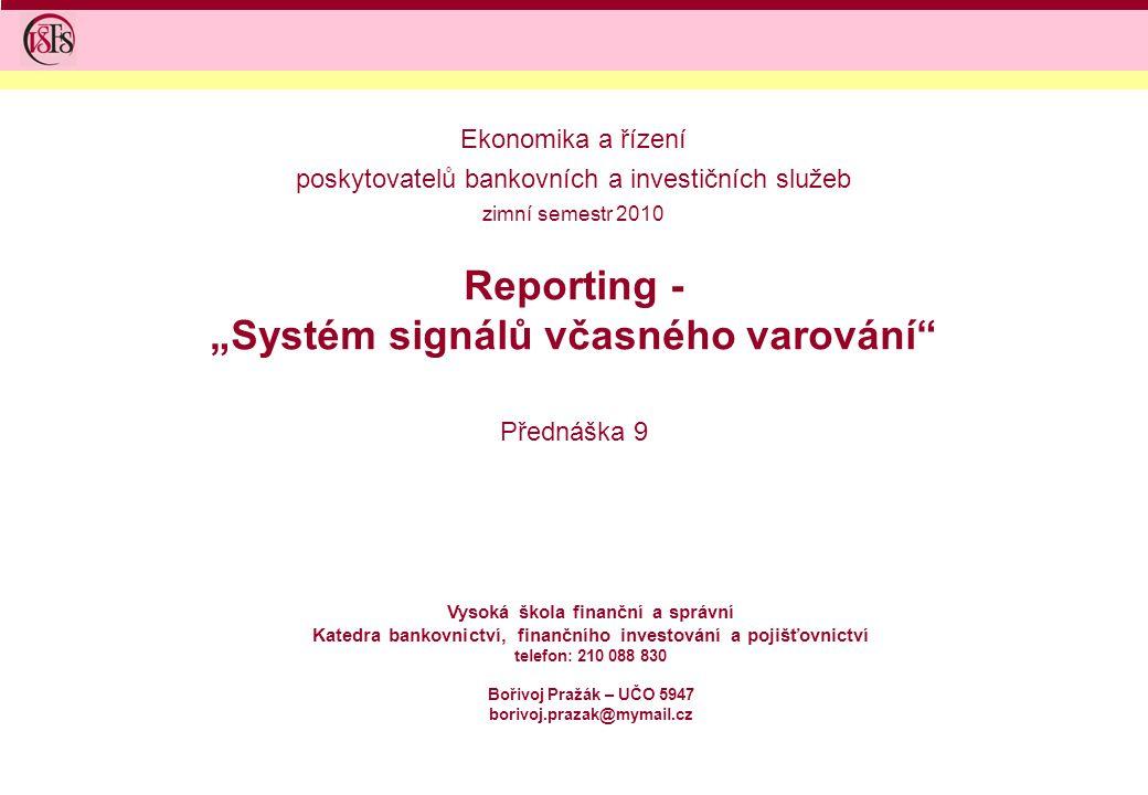 """Reporting - """"Systém signálů včasného varování"""" Přednáška 9 Vysoká škola finanční a správní Katedra bankovnictví, finančního investování a pojišťovnict"""