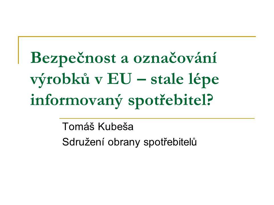 Bezpečnost a označování výrobků v EU – stale lépe informovaný spotřebitel? Tomáš Kubeša Sdružení obrany spotřebitelů