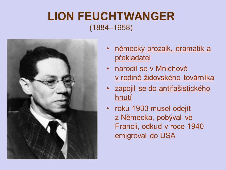 LION FEUCHTWANGER (1884–1958) německý prozaik, dramatik a překladatel narodil se v Mnichově v rodině židovského továrníka zapojil se do antifašistické