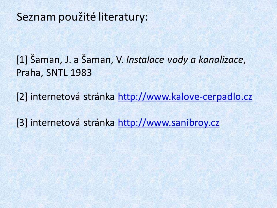 Seznam použité literatury: [1] Šaman, J. a Šaman, V. Instalace vody a kanalizace, Praha, SNTL 1983 [2] internetová stránka http://www.kalove-cerpadlo.