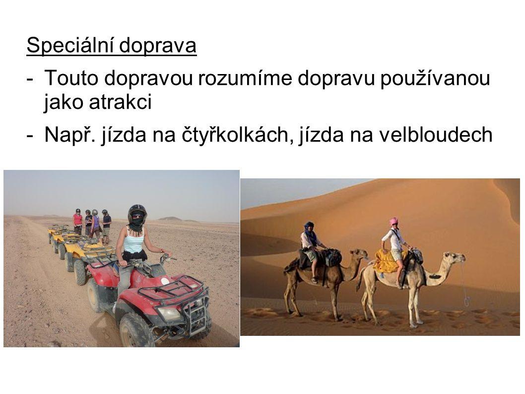 Speciální doprava -Touto dopravou rozumíme dopravu používanou jako atrakci -Např. jízda na čtyřkolkách, jízda na velbloudech