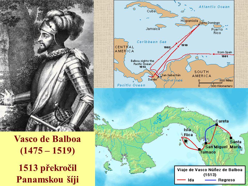 Vasco de Balboa (1475 – 1519) 1513 překročil Panamskou šíji