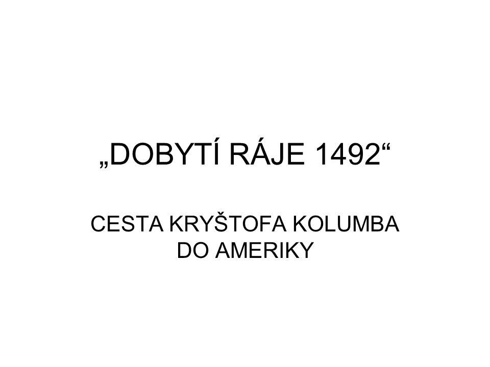 """""""DOBYTÍ RÁJE 1492"""" CESTA KRYŠTOFA KOLUMBA DO AMERIKY"""