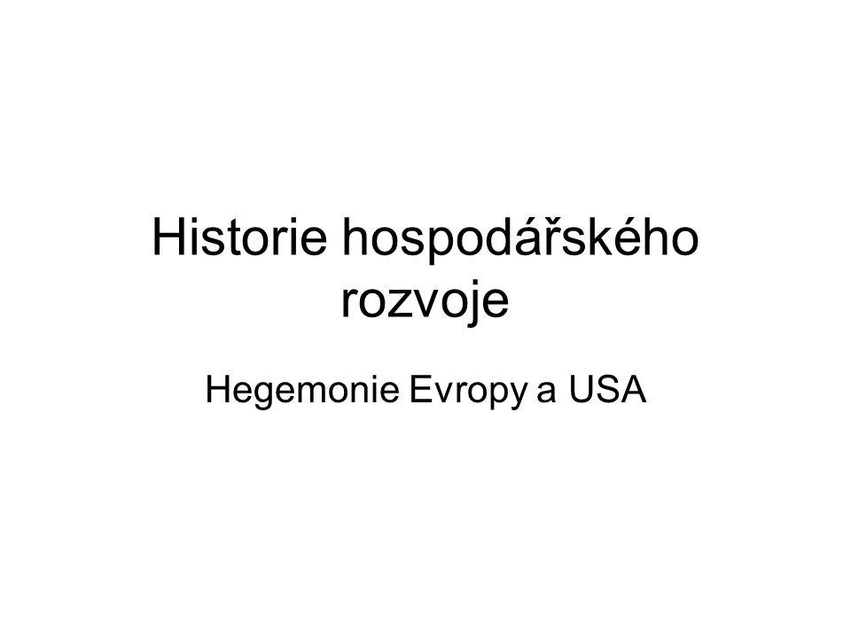 Historie hospodářského rozvoje Hegemonie Evropy a USA