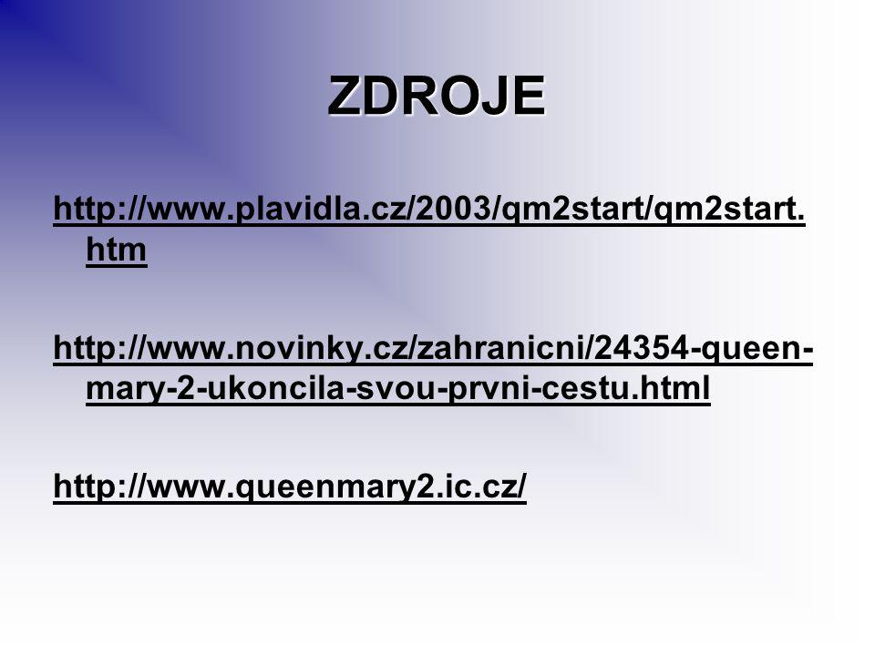 ZDROJE http://www.plavidla.cz/2003/qm2start/qm2start. htm http://www.novinky.cz/zahranicni/24354-queen- mary-2-ukoncila-svou-prvni-cestu.html http://w