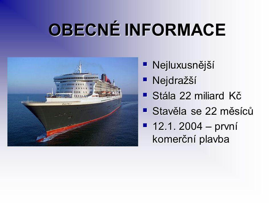 OBECNÉ INFORMACE  Nejluxusnější  Nejdražší  Stála 22 miliard Kč  Stavěla se 22 měsíců  12.1. 2004 – první komerční plavba