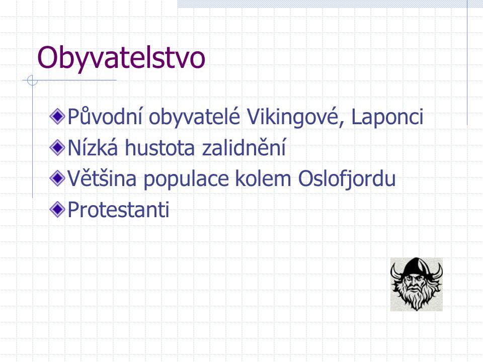Obyvatelstvo Původní obyvatelé Vikingové, Laponci Nízká hustota zalidnění Většina populace kolem Oslofjordu Protestanti