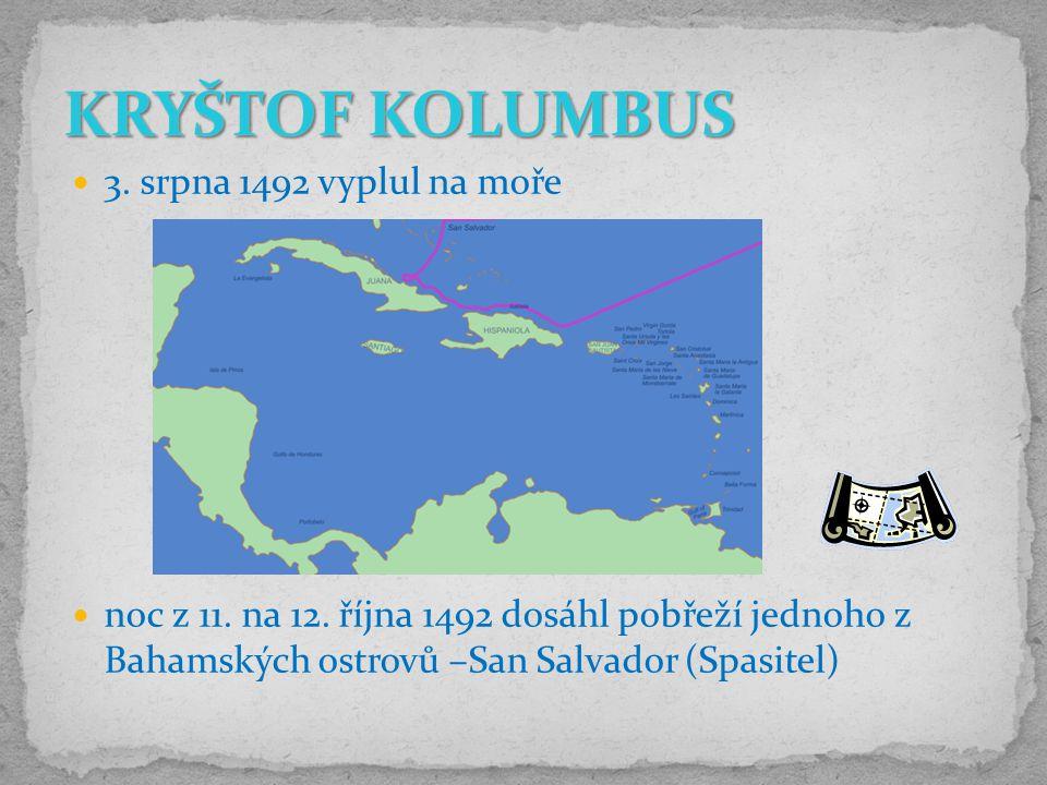 3. srpna 1492 vyplul na moře noc z 11. na 12. října 1492 dosáhl pobřeží jednoho z Bahamských ostrovů –San Salvador (Spasitel)
