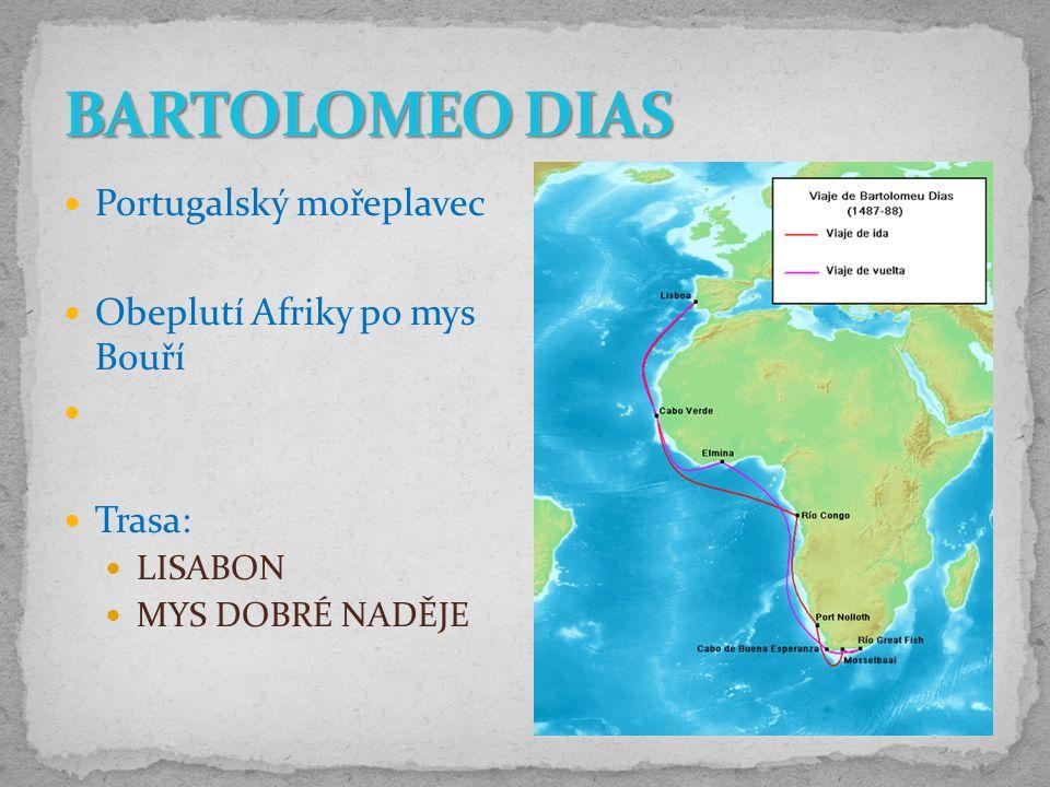 Portugalský mořeplavec Obeplutí Afriky po mys Bouří Trasa: LISABON MYS DOBRÉ NADĚJE