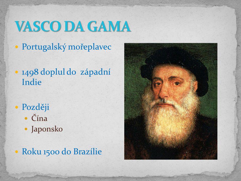 Portugalský mořeplavec 1498 doplul do západní Indie Později Čína Japonsko Roku 1500 do Brazílie