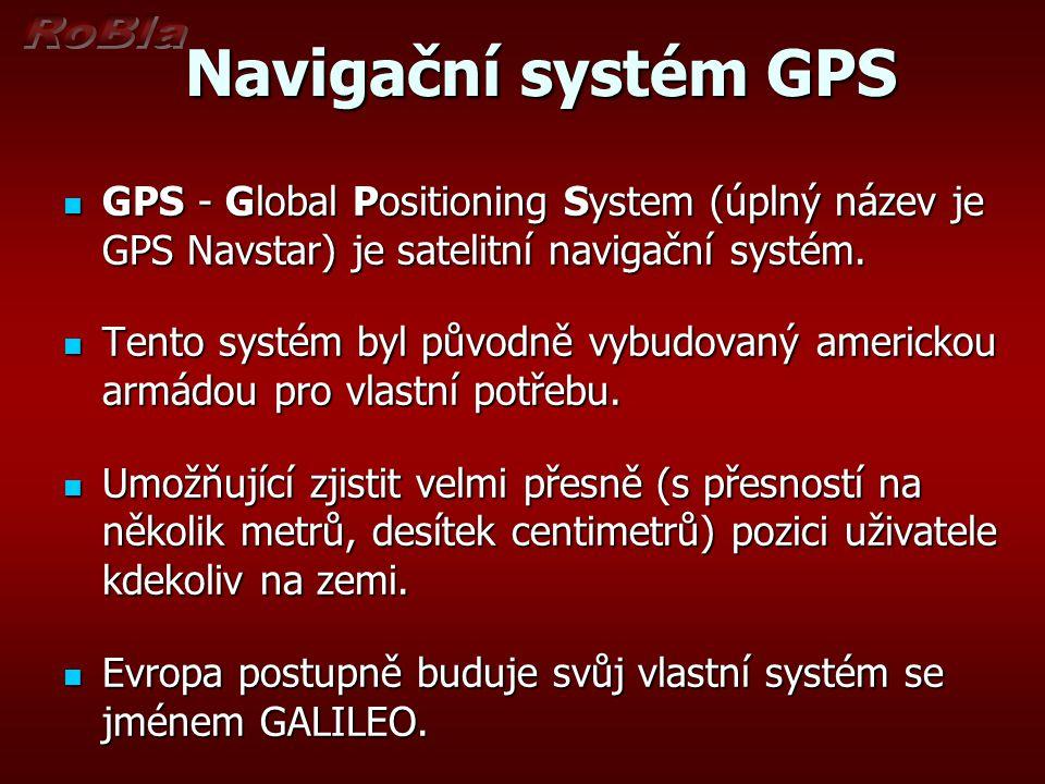 Navigační systém GPS Navigační systém GPS GPS - Global Positioning System (úplný název je GPS Navstar) je satelitní navigační systém. GPS - Global Pos