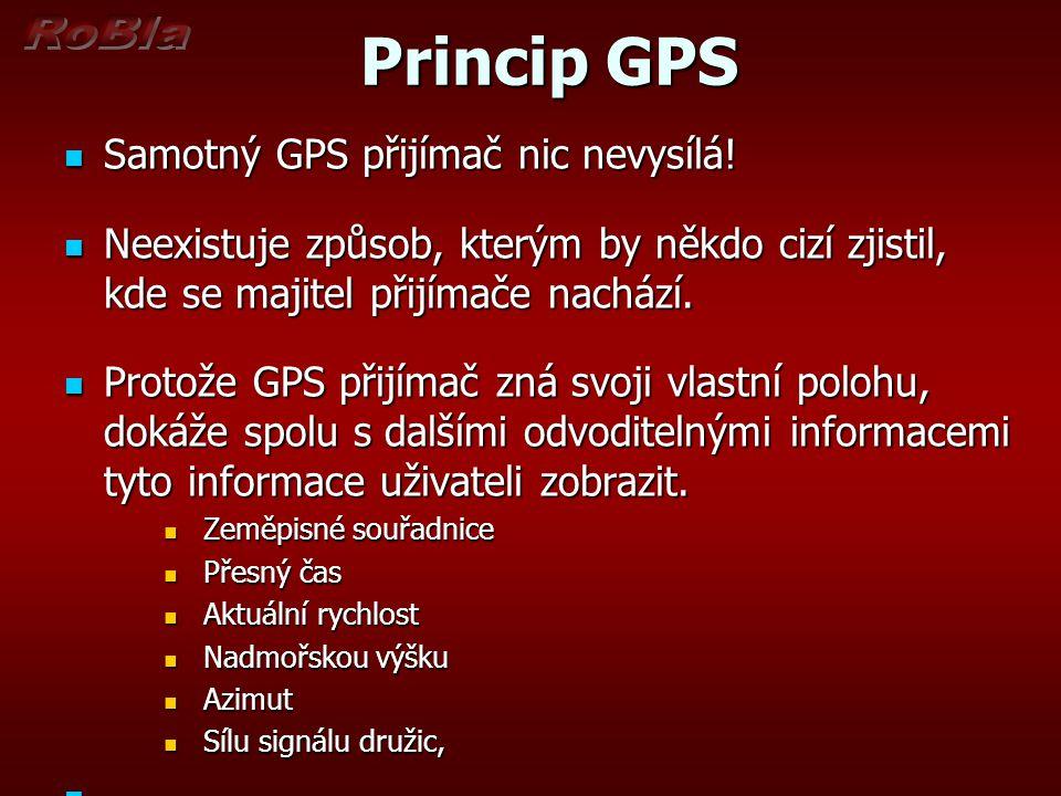 Princip GPS Princip GPS Samotný GPS přijímač nic nevysílá! Samotný GPS přijímač nic nevysílá! Neexistuje způsob, kterým by někdo cizí zjistil, kde se