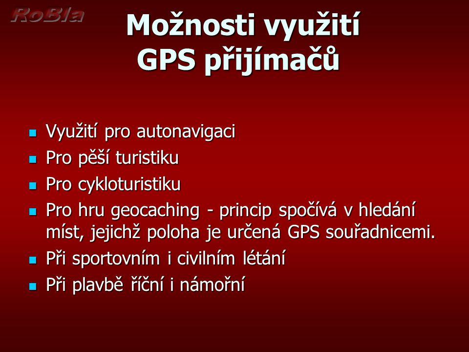 Možnosti využití GPS přijímačů Možnosti využití GPS přijímačů Využití pro autonavigaci Využití pro autonavigaci Pro pěší turistiku Pro pěší turistiku