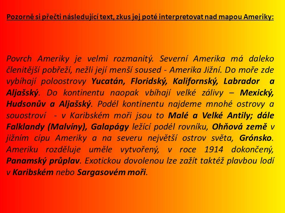 Pozorně si přečti následující text, zkus jej poté interpretovat nad mapou Ameriky: Povrch Ameriky je velmi rozmanitý. Severní Amerika má daleko členit