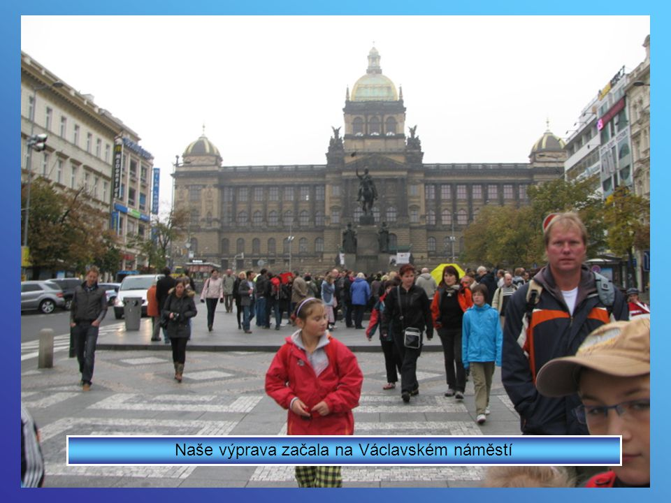 Naše výprava začala a taká skončila na Václavském náměstí