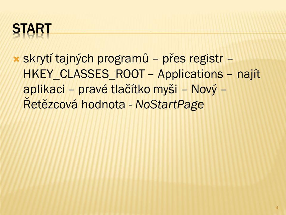  skrytí tajných programů – přes registr – HKEY_CLASSES_ROOT – Applications – najít aplikaci – pravé tlačítko myši – Nový – Řetězcová hodnota - NoStartPage 4