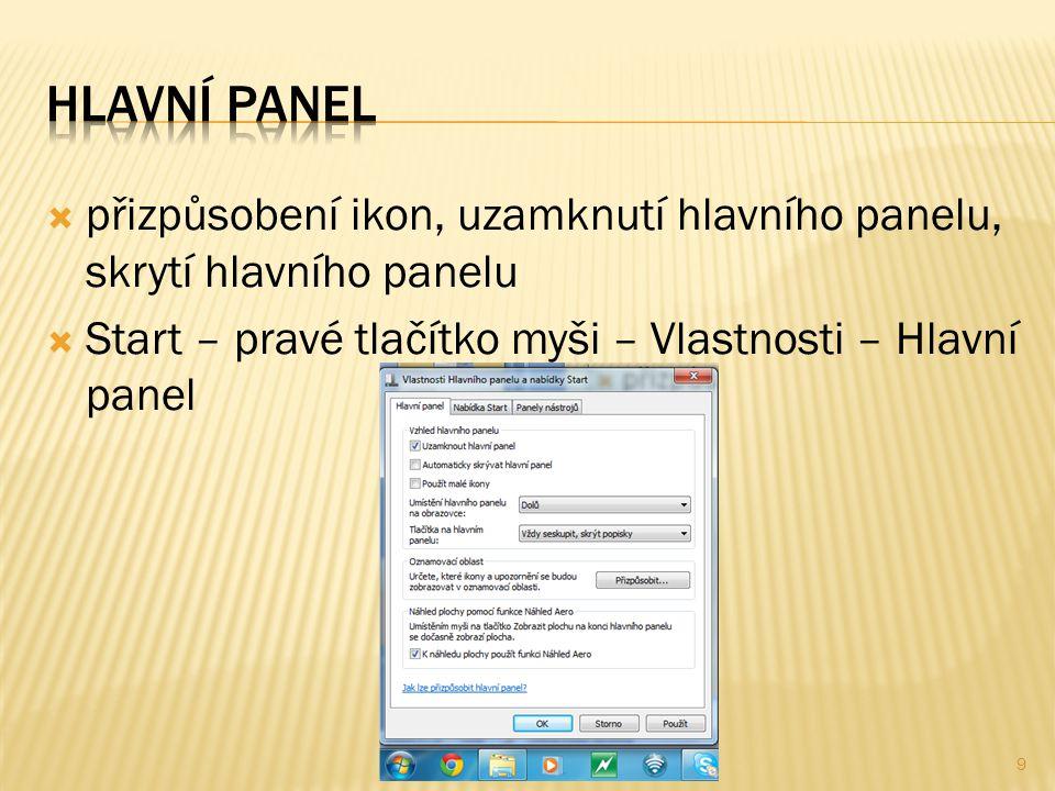  přizpůsobení ikon, uzamknutí hlavního panelu, skrytí hlavního panelu  Start – pravé tlačítko myši – Vlastnosti – Hlavní panel 9