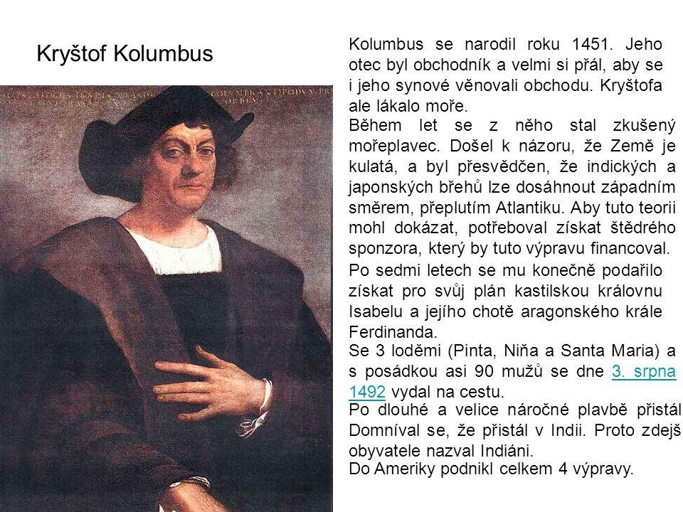 Kryštof Kolumbus Kolumbus se narodil roku 1451. Jeho otec byl obchodník a velmi si přál, aby se i jeho synové věnovali obchodu. Kryštofa ale lákalo mo