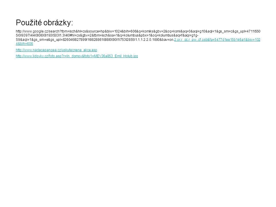 Použité obrázky: http://www.google.cz/search?tbm=isch&hl=cs&source=hp&biw=1024&bih=606&q=komiks&gbv=2&oq=komi&aq=0&aqi=g10&aql=1&gs_sm=c&gs_upl=4711l5