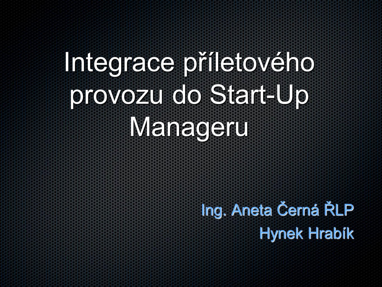 Integrace příletového provozu do Start-Up Manageru Ing. Aneta Černá ŘLP Hynek Hrabík