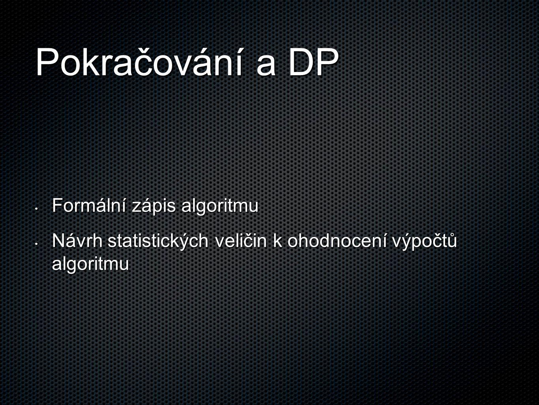 Pokračování a DP Formální zápis algoritmu Formální zápis algoritmu Návrh statistických veličin k ohodnocení výpočtů algoritmu Návrh statistických veli