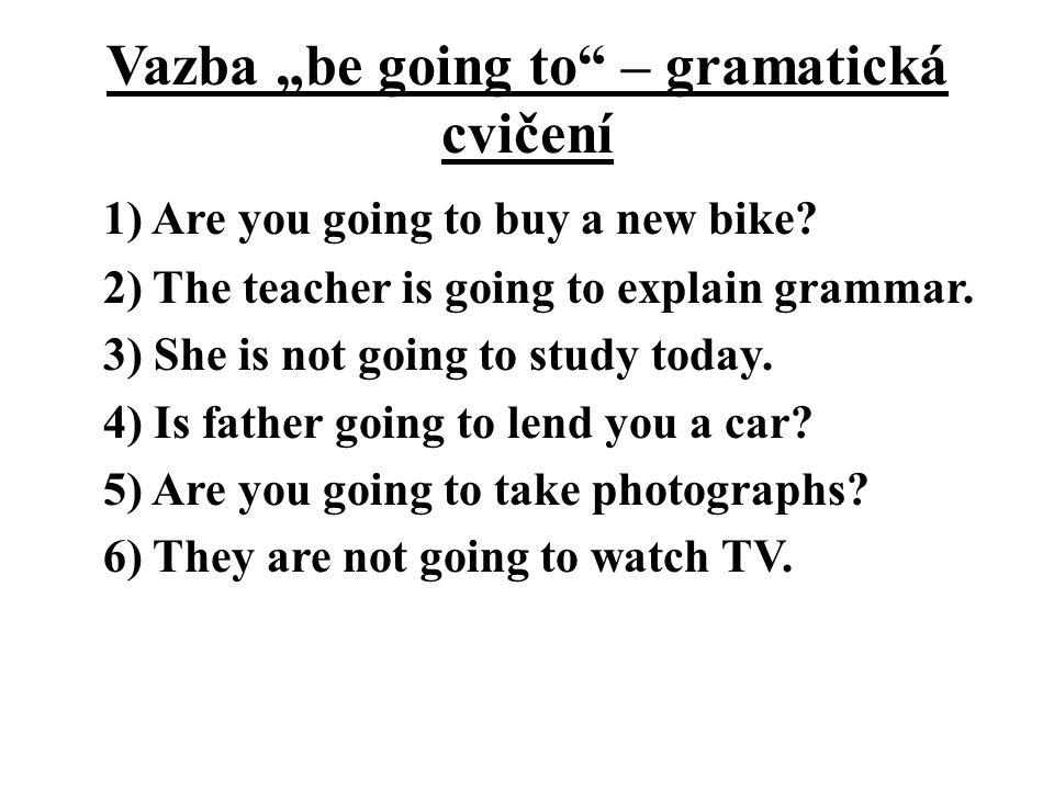 "Vazba ""be going to – gramatická cvičení 1) Are you going to buy a new bike."