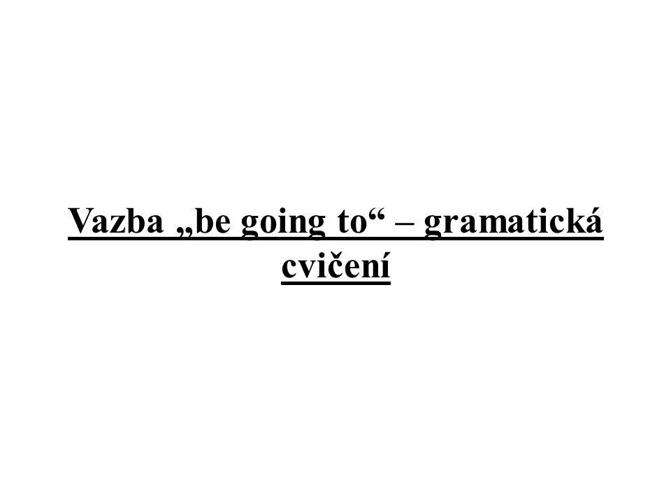 """Vazba """"be going to"""" – gramatická cvičení"""