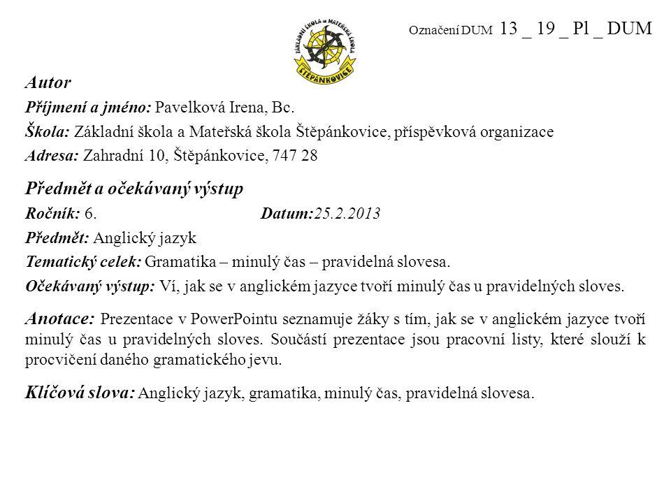 Označení DUM 13 _ 19 _ Pl _ DUM Autor Příjmení a jméno: Pavelková Irena, Bc.