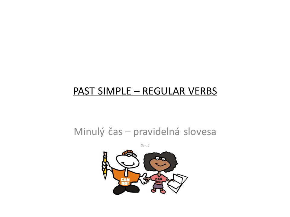 PAST SIMPLE – REGULAR VERBS Minulý čas – pravidelná slovesa Obr. 1