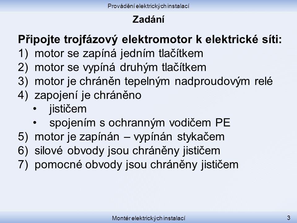 Provádění elektrických instalací Montér elektrických instalací 3 Připojte trojfázový elektromotor k elektrické síti: 1)motor se zapíná jedním tlačítke