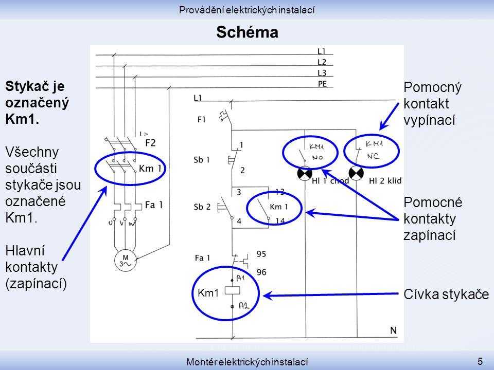 Provádění elektrických instalací Montér elektrických instalací 5 Stykač je označený Km1. Všechny součásti stykače jsou označené Km1. Hlavní kontakty (