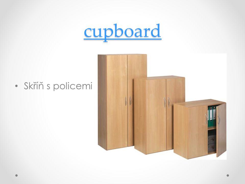 cupboard Skříň s policemi