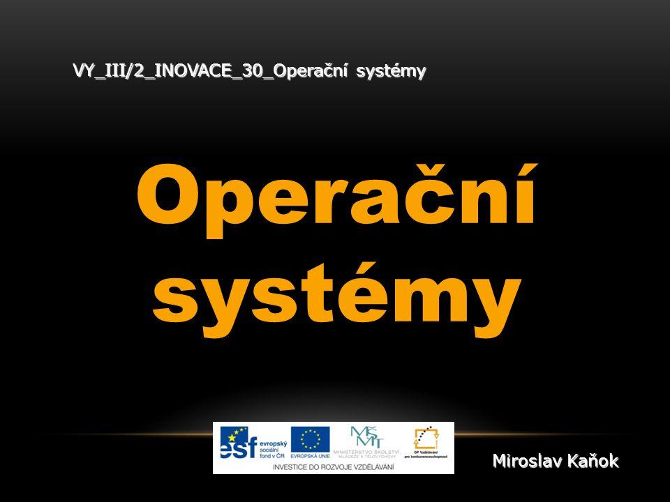 VY_III/2_INOVACE_30_Operační systémy Operační systémy Miroslav Kaňok